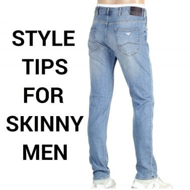 Style Tips for Skinny Men