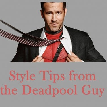 Style Tips from the Deadpool Guy